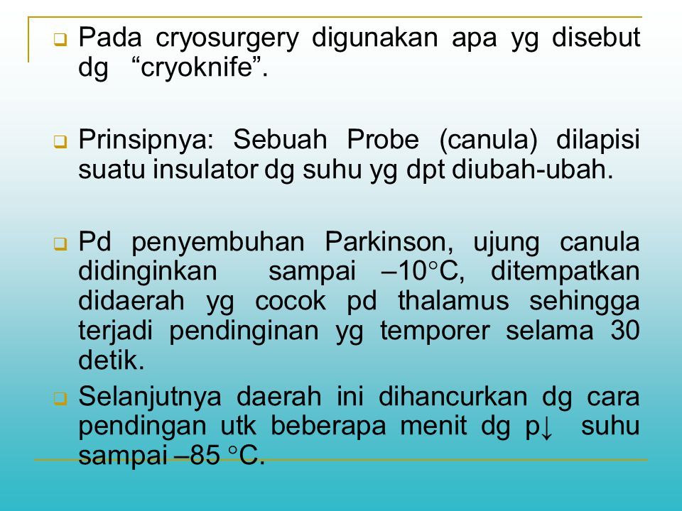 " Pada cryosurgery digunakan apa yg disebut dg ""cryoknife"".  Prinsipnya: Sebuah Probe (canula) dilapisi suatu insulator dg suhu yg dpt diubah-ubah. "