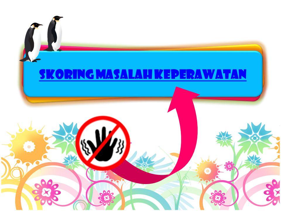 SKORING MASALAH KEPERAWATAN SKORING MASALAH KEPERAWATAN