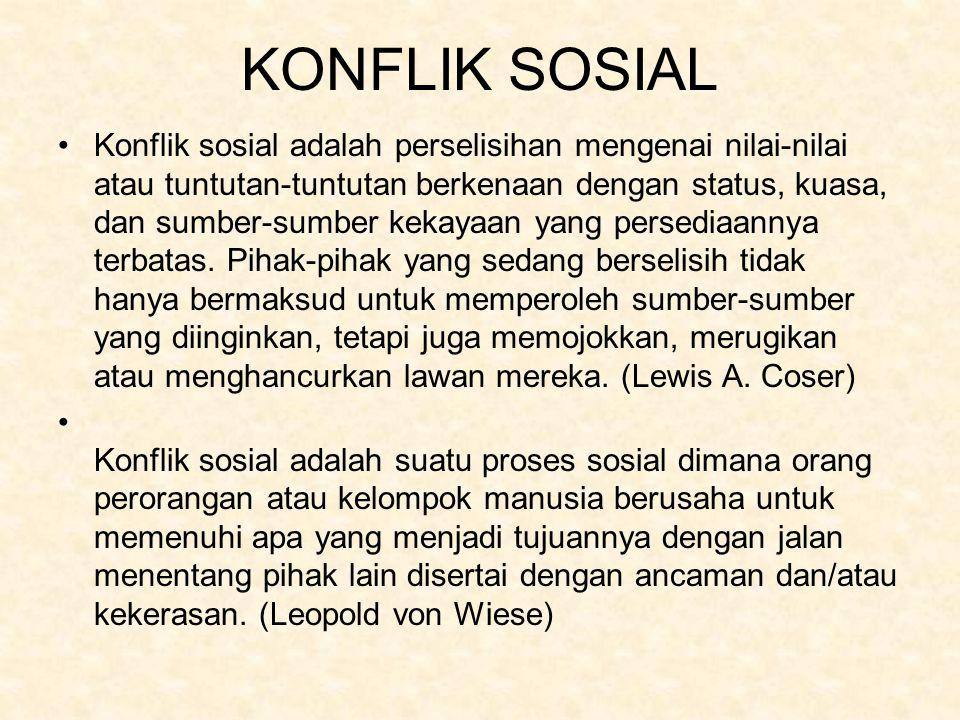 KONFLIK SOSIAL Konflik sosial adalah perselisihan mengenai nilai-nilai atau tuntutan-tuntutan berkenaan dengan status, kuasa, dan sumber-sumber kekaya
