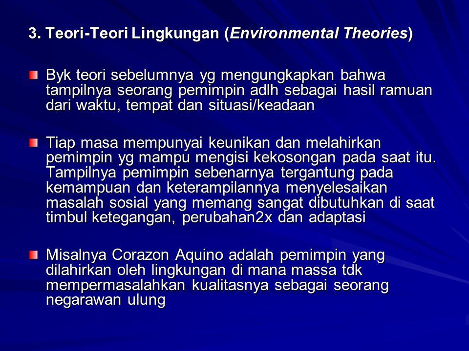 3. Teori-Teori Lingkungan (Environmental Theories) Byk teori sebelumnya yg mengungkapkan bahwa tampilnya seorang pemimpin adlh sebagai hasil ramuan da