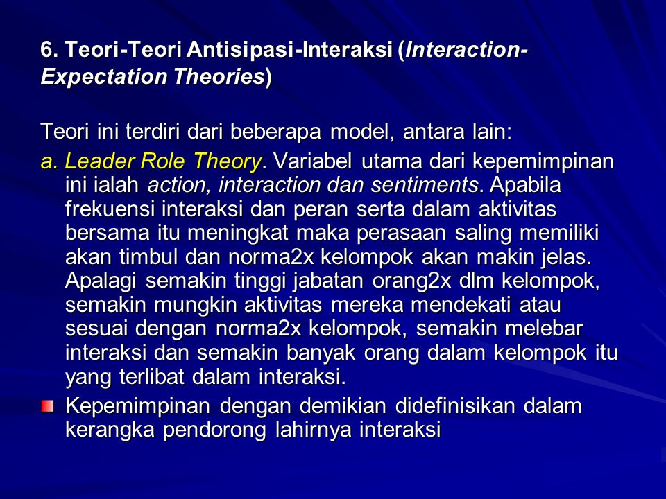 6. Teori-Teori Antisipasi-Interaksi (Interaction- Expectation Theories) Teori ini terdiri dari beberapa model, antara lain: a. Leader Role Theory. Var
