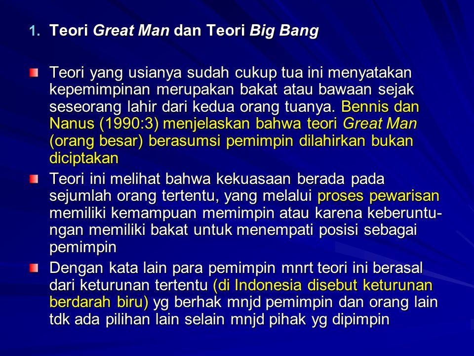 1. Teori Great Man dan Teori Big Bang Teori yang usianya sudah cukup tua ini menyatakan kepemimpinan merupakan bakat atau bawaan sejak seseorang lahir