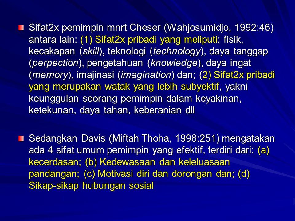 Sifat2x pemimpin mnrt Cheser (Wahjosumidjo, 1992:46) antara lain: (1) Sifat2x pribadi yang meliputi: fisik, kecakapan (skill), teknologi (technology),
