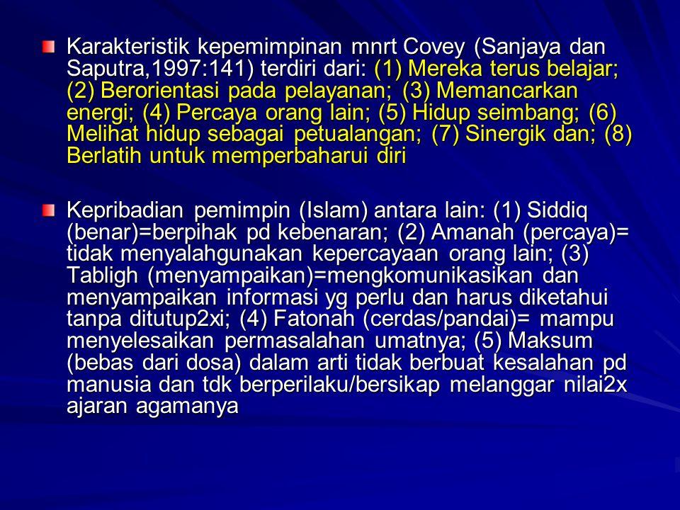 Karakteristik kepemimpinan mnrt Covey (Sanjaya dan Saputra,1997:141) terdiri dari: (1) Mereka terus belajar; (2) Berorientasi pada pelayanan; (3) Mema