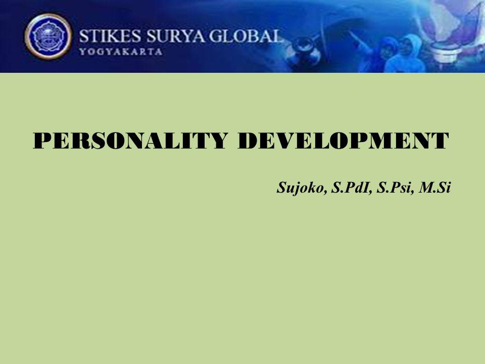 PERSONALITY DEVELOPMENT Sujoko, S.PdI, S.Psi, M.Si