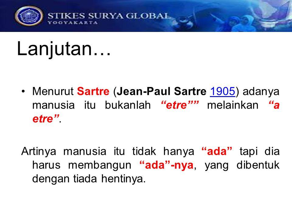 """Menurut Sartre (Jean-Paul Sartre 1905) adanya manusia itu bukanlah """"etre"""""""" melainkan """"a etre"""".1905 Artinya manusia itu tidak hanya """"ada"""" tapi dia haru"""