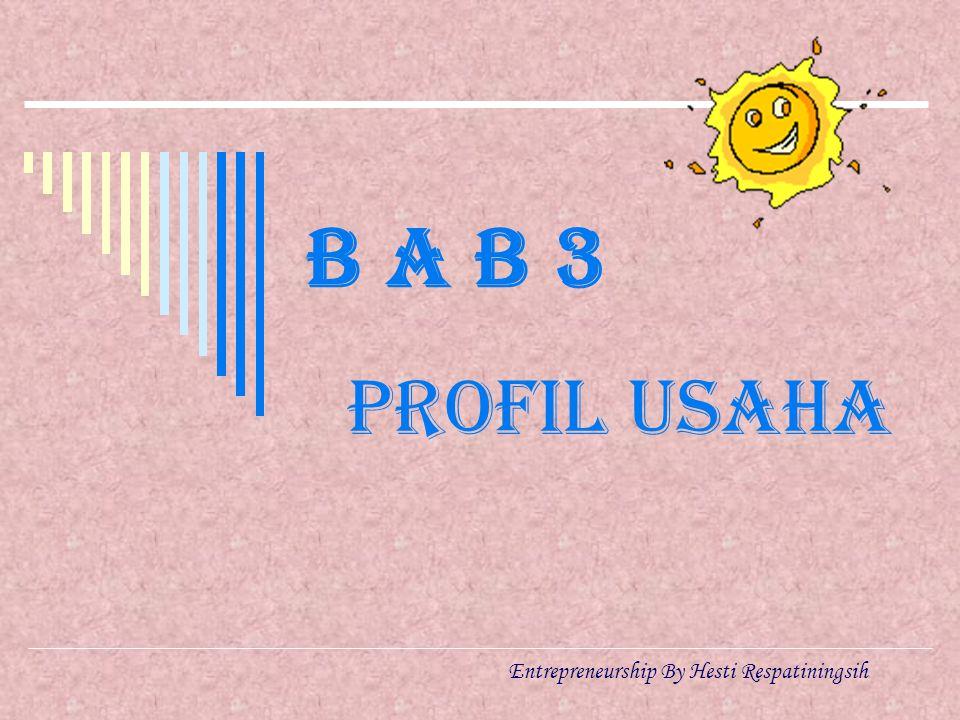 B A B 3 PROFIL USAHA Entrepreneurship By Hesti Respatiningsih