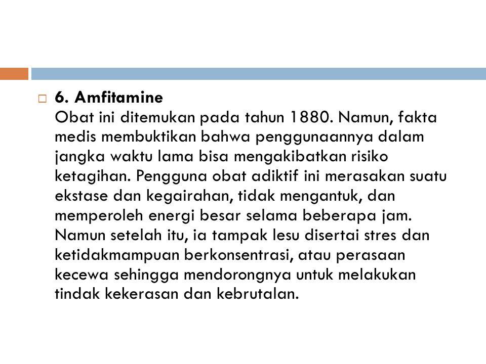  6. Amfitamine Obat ini ditemukan pada tahun 1880. Namun, fakta medis membuktikan bahwa penggunaannya dalam jangka waktu lama bisa mengakibatkan risi