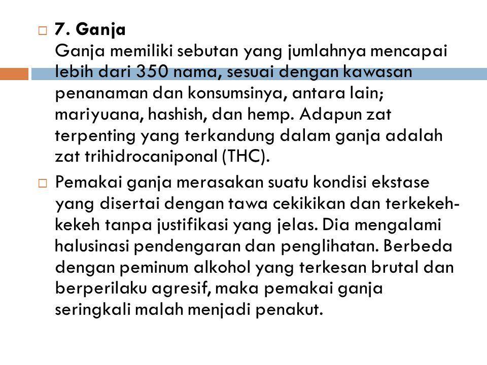  7. Ganja Ganja memiliki sebutan yang jumlahnya mencapai lebih dari 350 nama, sesuai dengan kawasan penanaman dan konsumsinya, antara lain; mariyuana