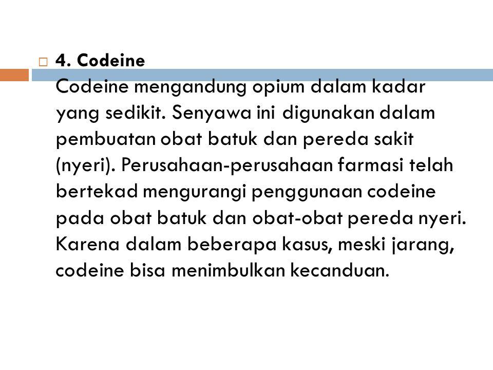  4. Codeine Codeine mengandung opium dalam kadar yang sedikit. Senyawa ini digunakan dalam pembuatan obat batuk dan pereda sakit (nyeri). Perusahaan-