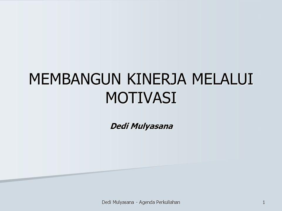 Dedi Mulyasana - Agenda Perkuliahan MEMBANGUN KINERJA MELALUI MOTIVASI Dedi Mulyasana 1