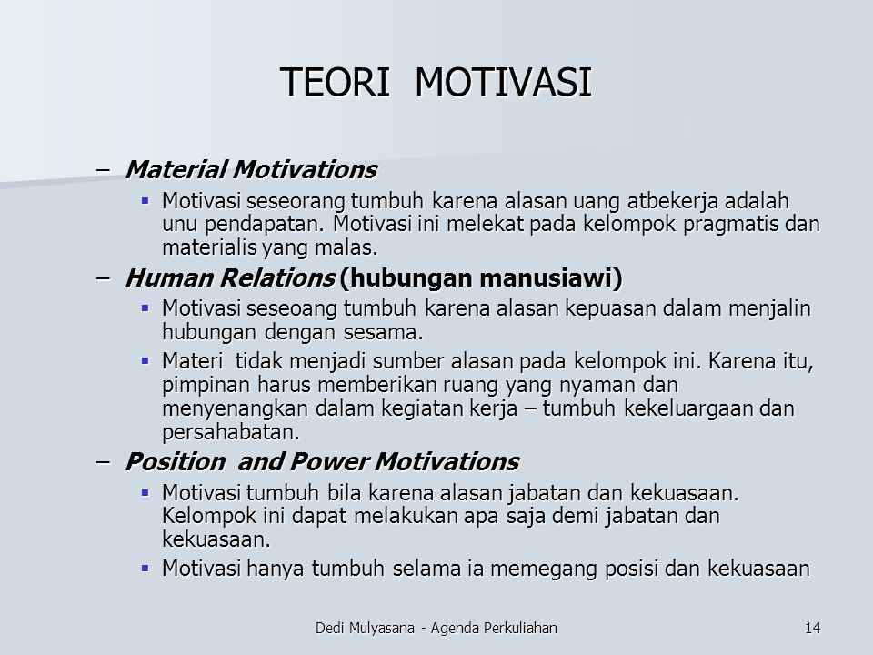 Dedi Mulyasana - Agenda Perkuliahan TEORI MOTIVASI –Material Motivations  Motivasi seseorang tumbuh karena alasan uang atbekerja adalah unu pendapata