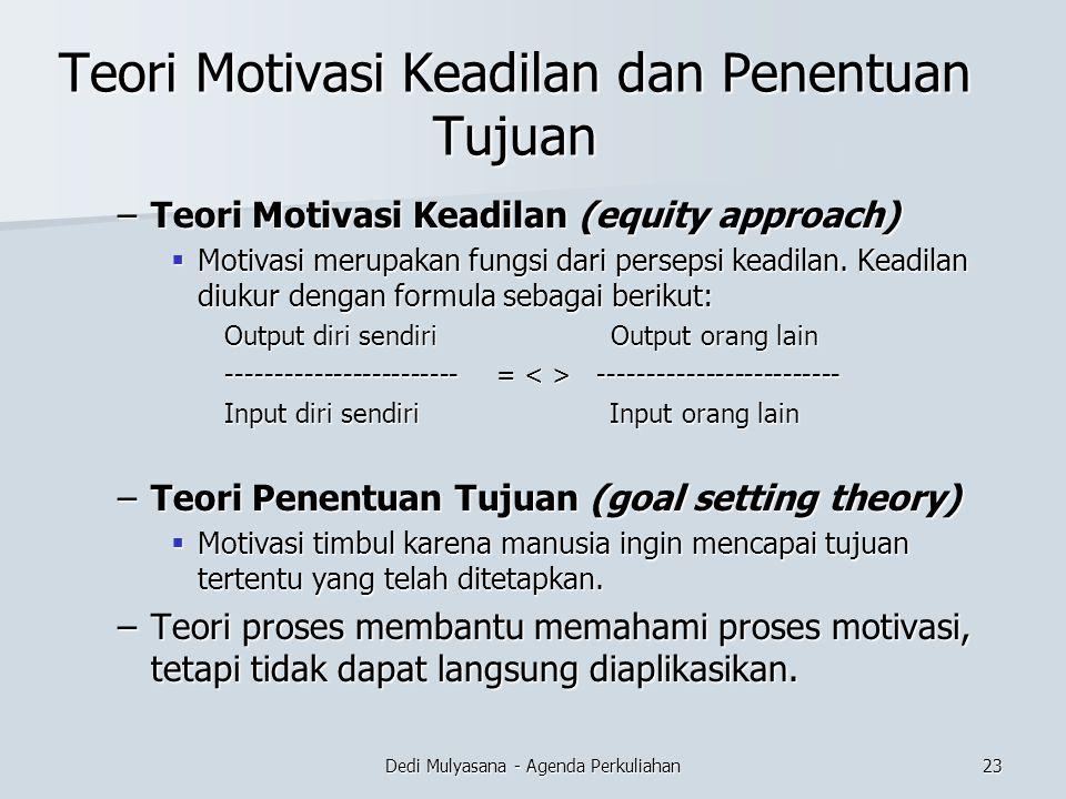 Dedi Mulyasana - Agenda Perkuliahan Teori Motivasi Keadilan dan Penentuan Tujuan –Teori Motivasi Keadilan (equity approach)  Motivasi merupakan fungs