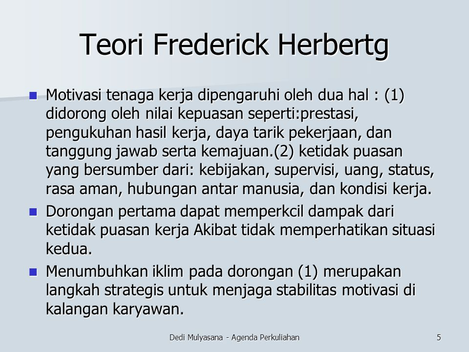 Teori Frederick Herbertg Motivasi tenaga kerja dipengaruhi oleh dua hal : (1) didorong oleh nilai kepuasan seperti:prestasi, pengukuhan hasil kerja, d