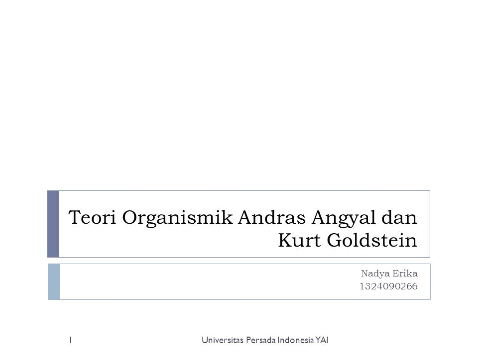 Orientasi Pengantar Universitas Persada Indonesia YAI2  Teori Organismik dapat dipandang sebagai perluasan daripada Psikologi Gestalt, walaupun banyak juga unsur-unsurnya yang bersumber di luar aliran Gestalt.