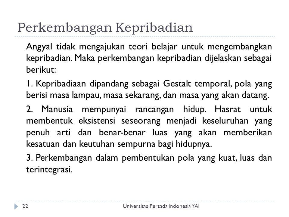 Perkembangan Kepribadian Universitas Persada Indonesia YAI22 Angyal tidak mengajukan teori belajar untuk mengembangkan kepribadian. Maka perkembangan