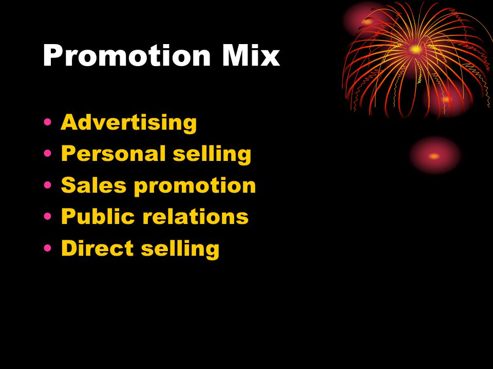 Promotion Mix Advertising Personal selling Sales promotion Public relations Direct selling