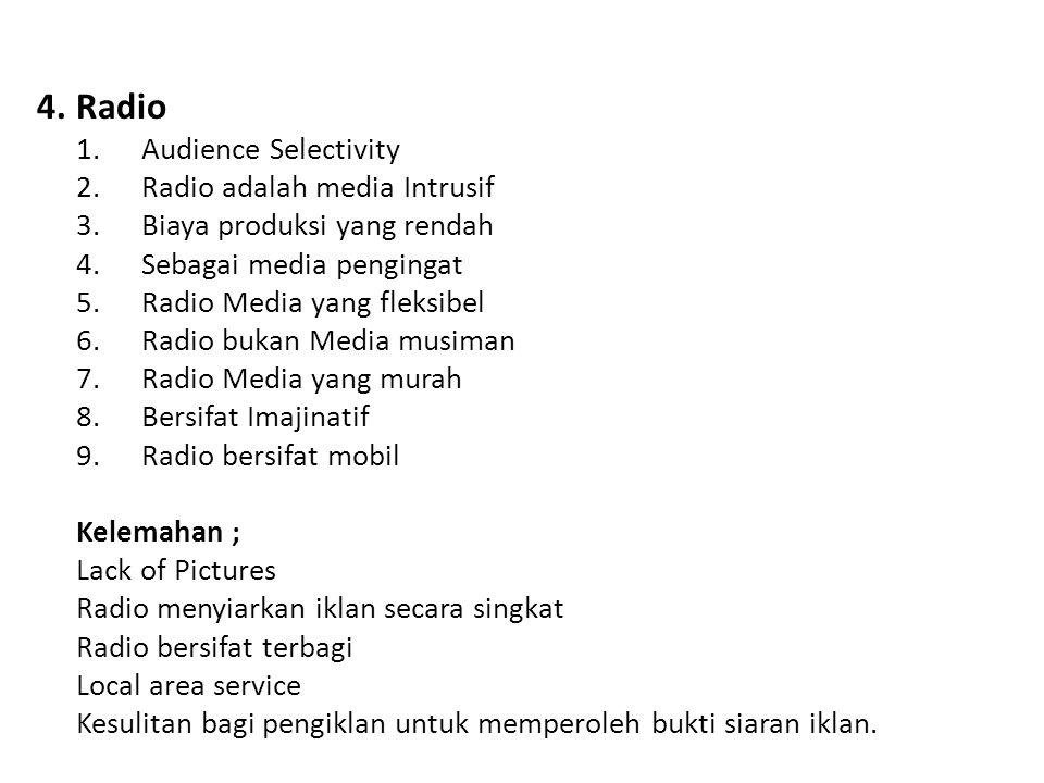 4.Radio 1.Audience Selectivity 2.Radio adalah media Intrusif 3.Biaya produksi yang rendah 4.Sebagai media pengingat 5.Radio Media yang fleksibel 6.Rad