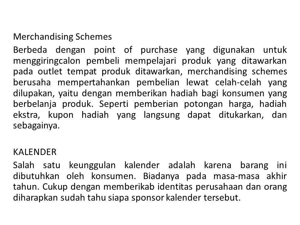 Merchandising Schemes Berbeda dengan point of purchase yang digunakan untuk menggiringcalon pembeli mempelajari produk yang ditawarkan pada outlet tem