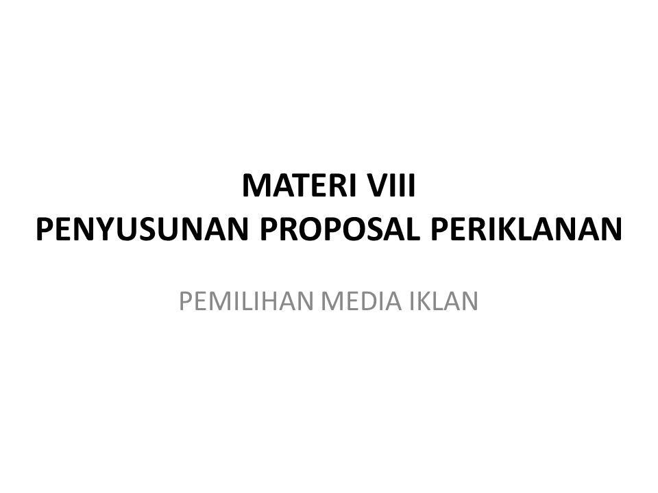 MATERI VIII PENYUSUNAN PROPOSAL PERIKLANAN PEMILIHAN MEDIA IKLAN