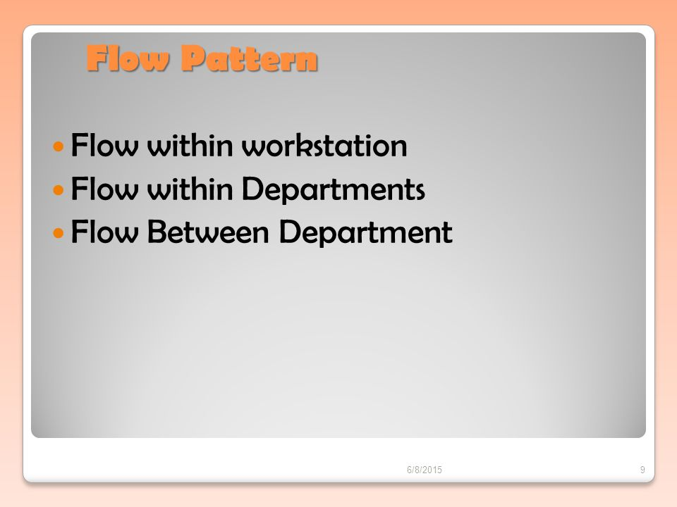 Flow Pattern Flow within workstation Flow within Departments Flow Between Department 6/8/20159