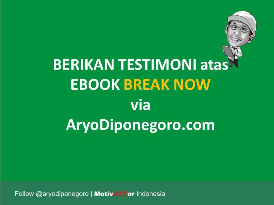 BERIKAN TESTIMONI atas EBOOK BREAK NOW via AryoDiponegoro.com