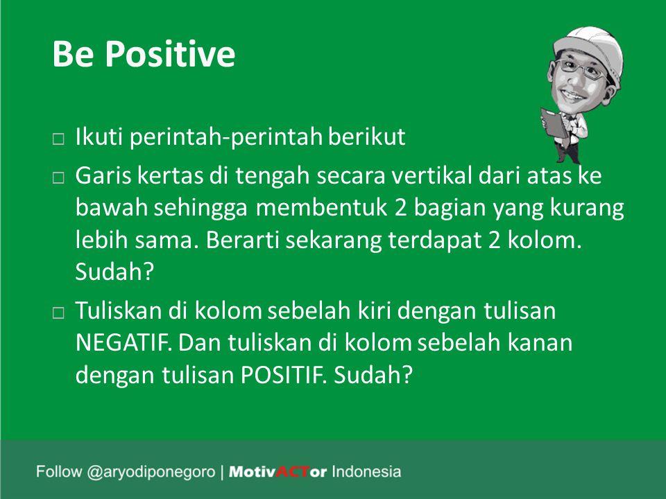 Be Positive  Ikuti perintah-perintah berikut  Garis kertas di tengah secara vertikal dari atas ke bawah sehingga membentuk 2 bagian yang kurang lebih sama.
