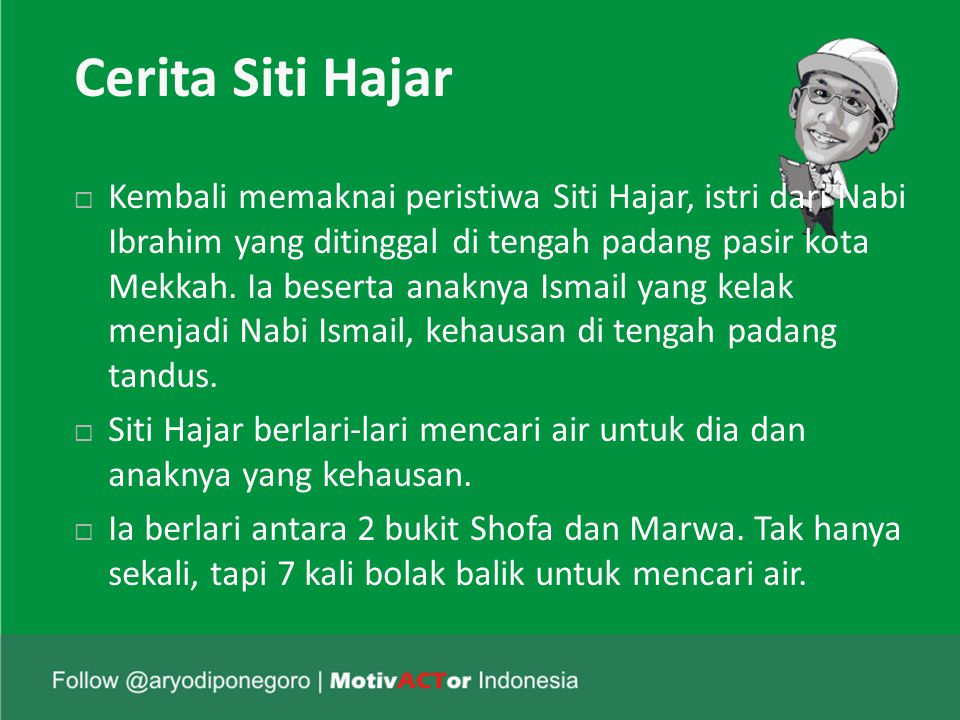 Cerita Siti Hajar  Kembali memaknai peristiwa Siti Hajar, istri dari Nabi Ibrahim yang ditinggal di tengah padang pasir kota Mekkah.