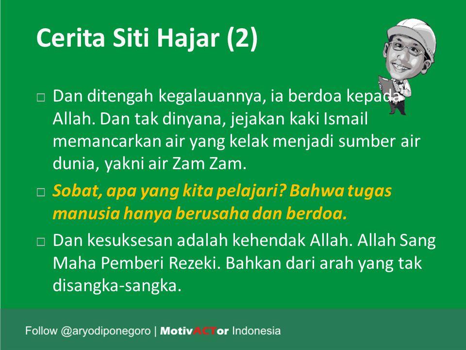 Cerita Siti Hajar (2)  Dan ditengah kegalauannya, ia berdoa kepada Allah.