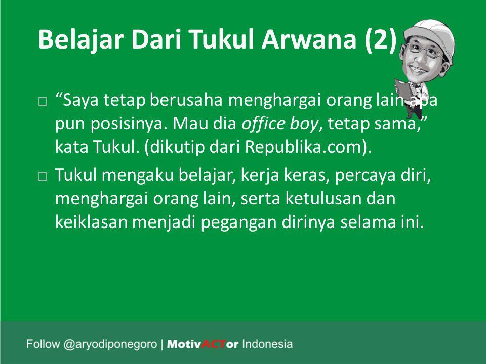 Belajar Dari Tukul Arwana (2)  Saya tetap berusaha menghargai orang lain apa pun posisinya.