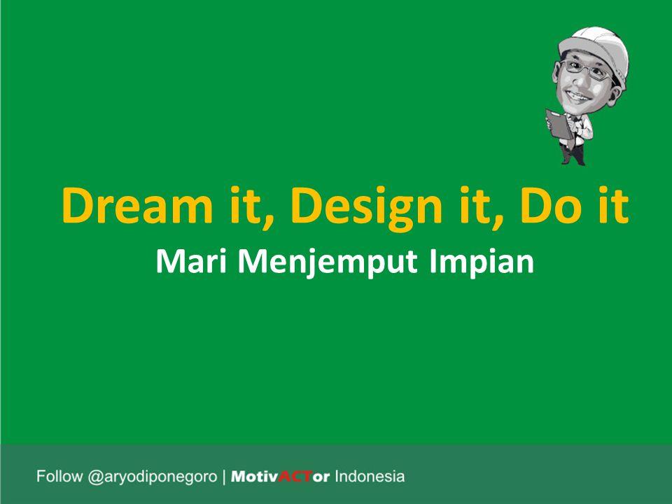 Dream it, Design it, Do it Mari Menjemput Impian