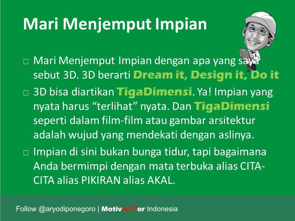 Mari Menjemput Impian  Mari Menjemput Impian dengan apa yang saya sebut 3D.