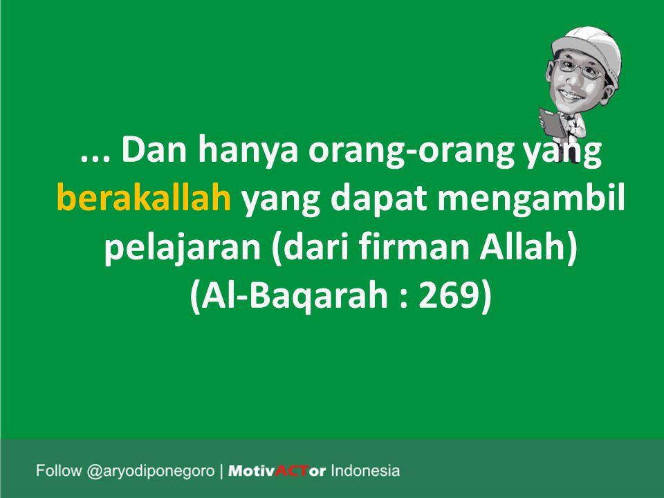 ... Dan hanya orang-orang yang berakallah yang dapat mengambil pelajaran (dari firman Allah) (Al-Baqarah : 269)