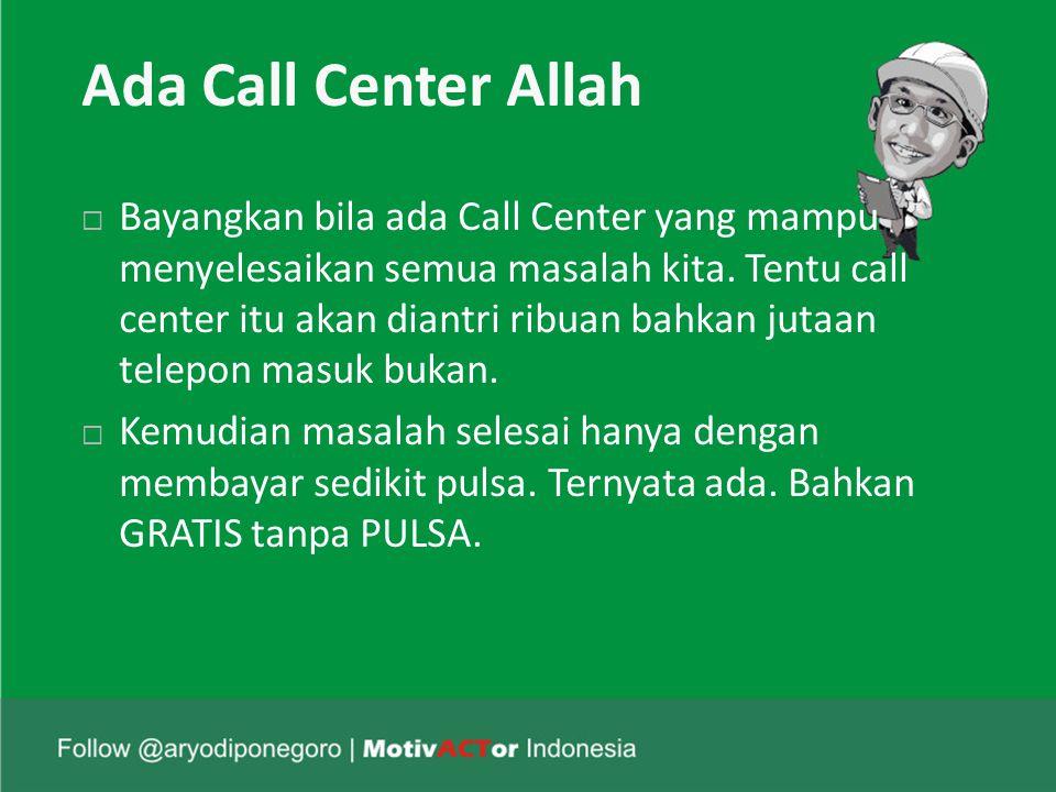 Ada Call Center Allah  Bayangkan bila ada Call Center yang mampu menyelesaikan semua masalah kita.