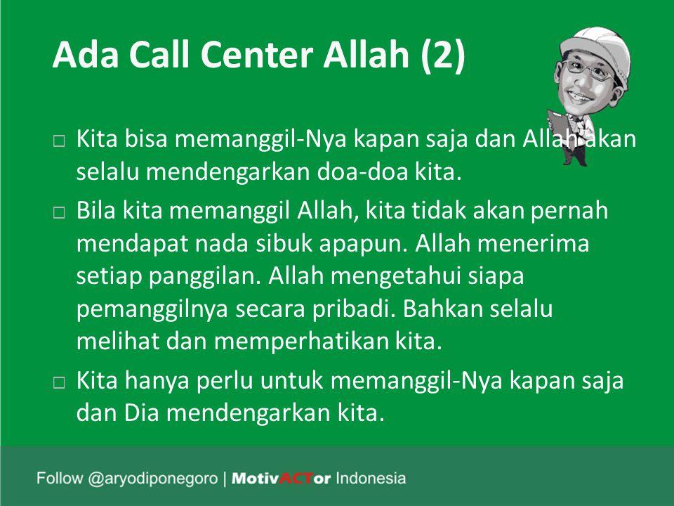 Ada Call Center Allah (2)  Kita bisa memanggil-Nya kapan saja dan Allah akan selalu mendengarkan doa-doa kita.