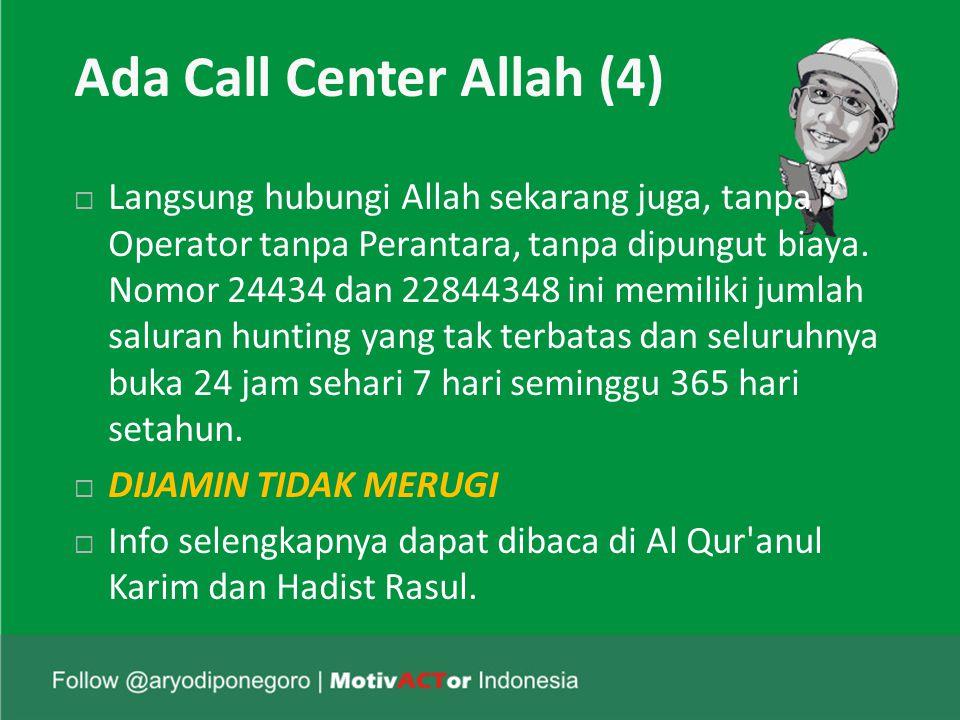 Ada Call Center Allah (4)  Langsung hubungi Allah sekarang juga, tanpa Operator tanpa Perantara, tanpa dipungut biaya.