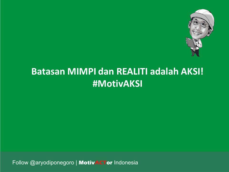 Batasan MIMPI dan REALITI adalah AKSI! #MotivAKSI