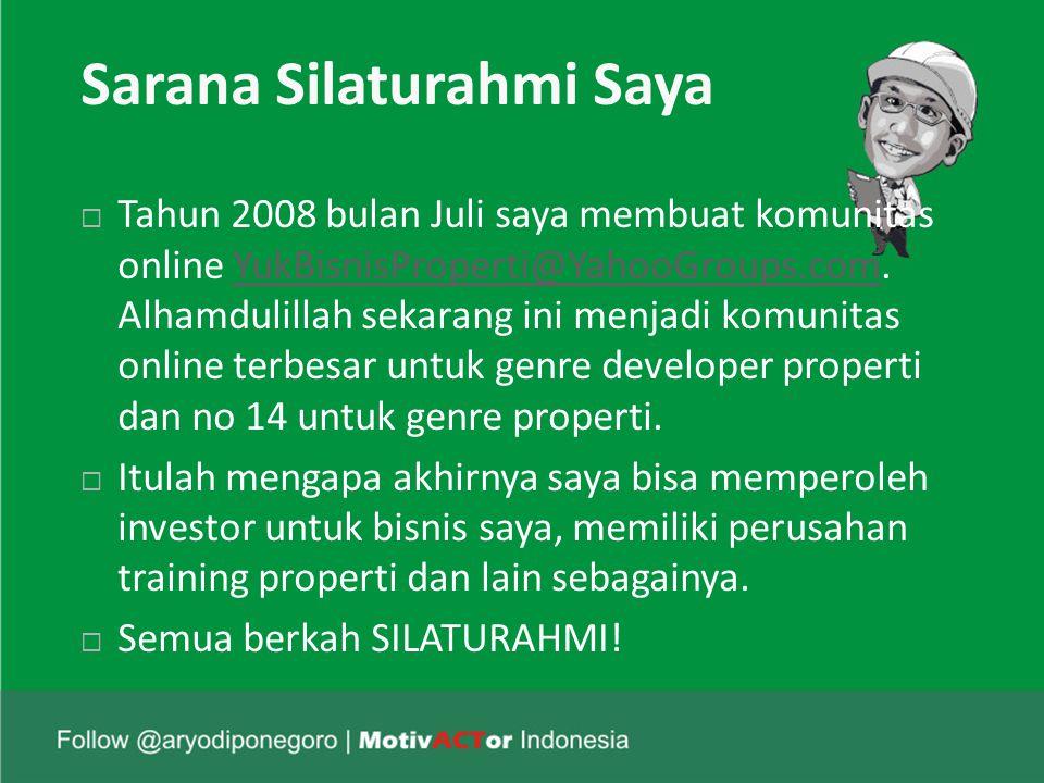 Sarana Silaturahmi Saya  Tahun 2008 bulan Juli saya membuat komunitas online YukBisnisProperti@YahooGroups.com.