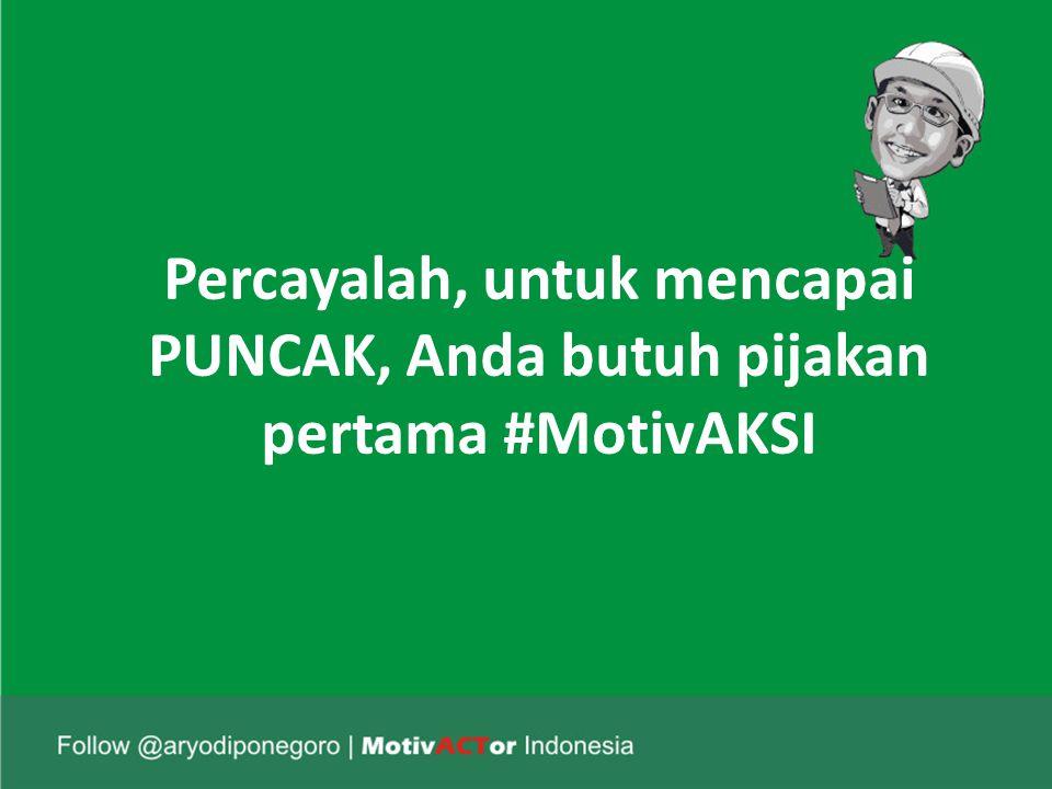 Percayalah, untuk mencapai PUNCAK, Anda butuh pijakan pertama #MotivAKSI