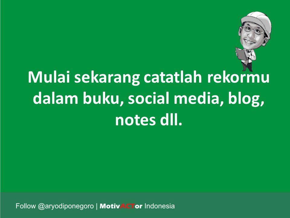 Mulai sekarang catatlah rekormu dalam buku, social media, blog, notes dll.