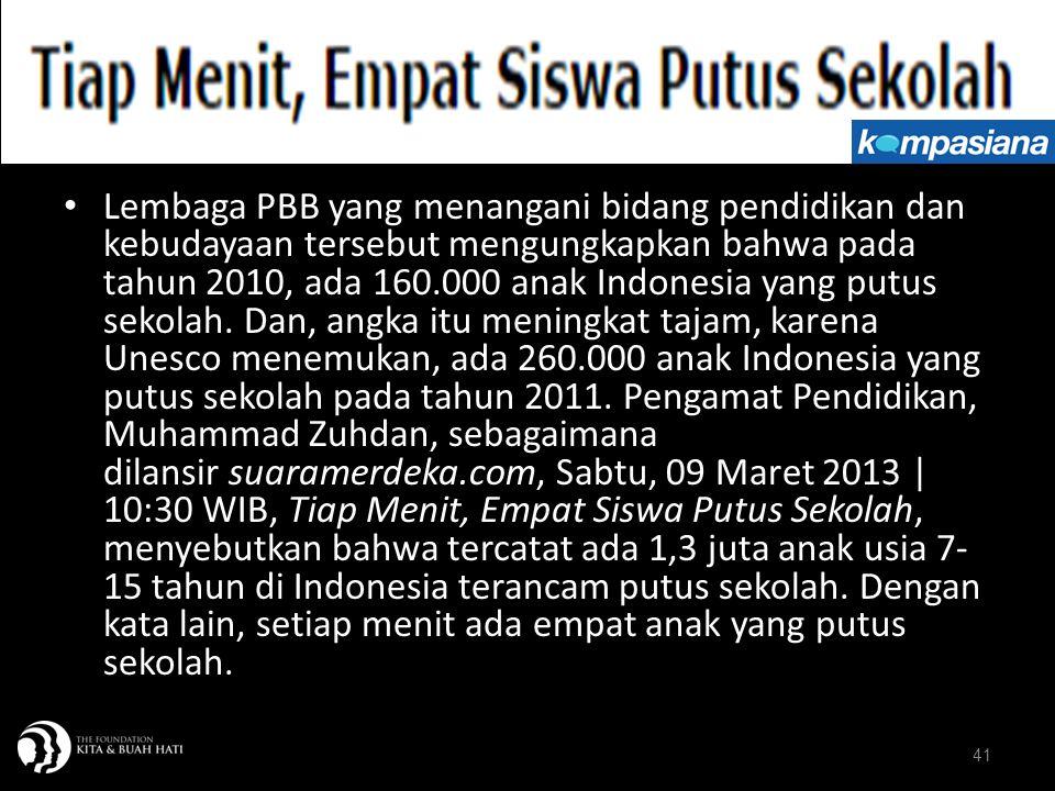 41 Lembaga PBB yang menangani bidang pendidikan dan kebudayaan tersebut mengungkapkan bahwa pada tahun 2010, ada 160.000 anak Indonesia yang putus sek