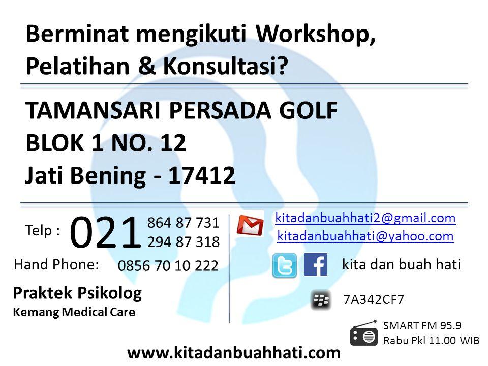 TAMANSARI PERSADA GOLF BLOK 1 NO. 12 Jati Bening - 17412 Berminat mengikuti Workshop, Pelatihan & Konsultasi? Telp : 021 864 87 731 294 87 318 Hand Ph