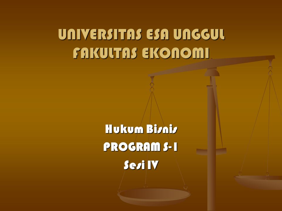 UNIVERSITAS ESA UNGGUL FAKULTAS EKONOMI Hukum Bisnis PROGRAM S-1 Sesi IV