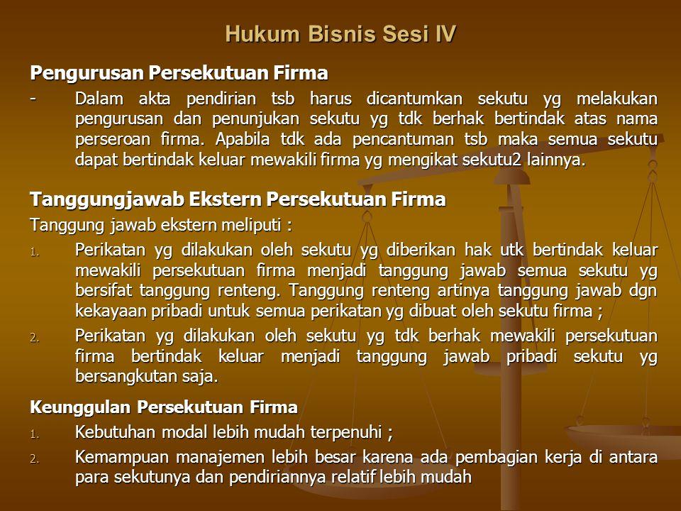 Hukum Bisnis Sesi IV Pengurusan Persekutuan Firma -Dalam akta pendirian tsb harus dicantumkan sekutu yg melakukan pengurusan dan penunjukan sekutu yg