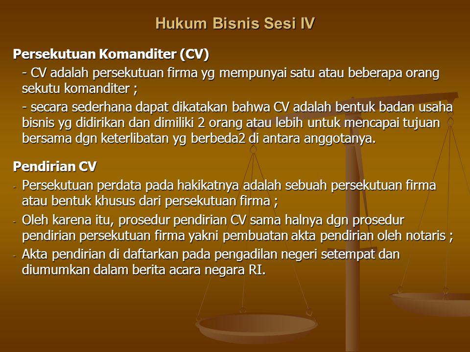 Hukum Bisnis Sesi IV Persekutuan Komanditer (CV) - CV adalah persekutuan firma yg mempunyai satu atau beberapa orang sekutu komanditer ; - secara sede