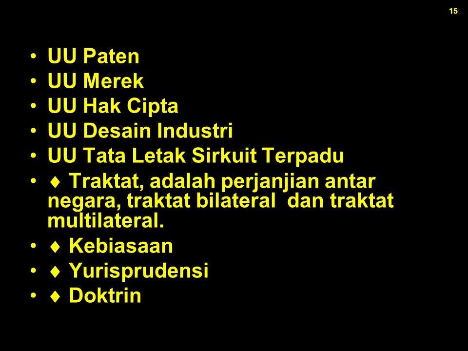 15 UU Paten UU Merek UU Hak Cipta UU Desain Industri UU Tata Letak Sirkuit Terpadu  Traktat, adalah perjanjian antar negara, traktat bilateral dan tr