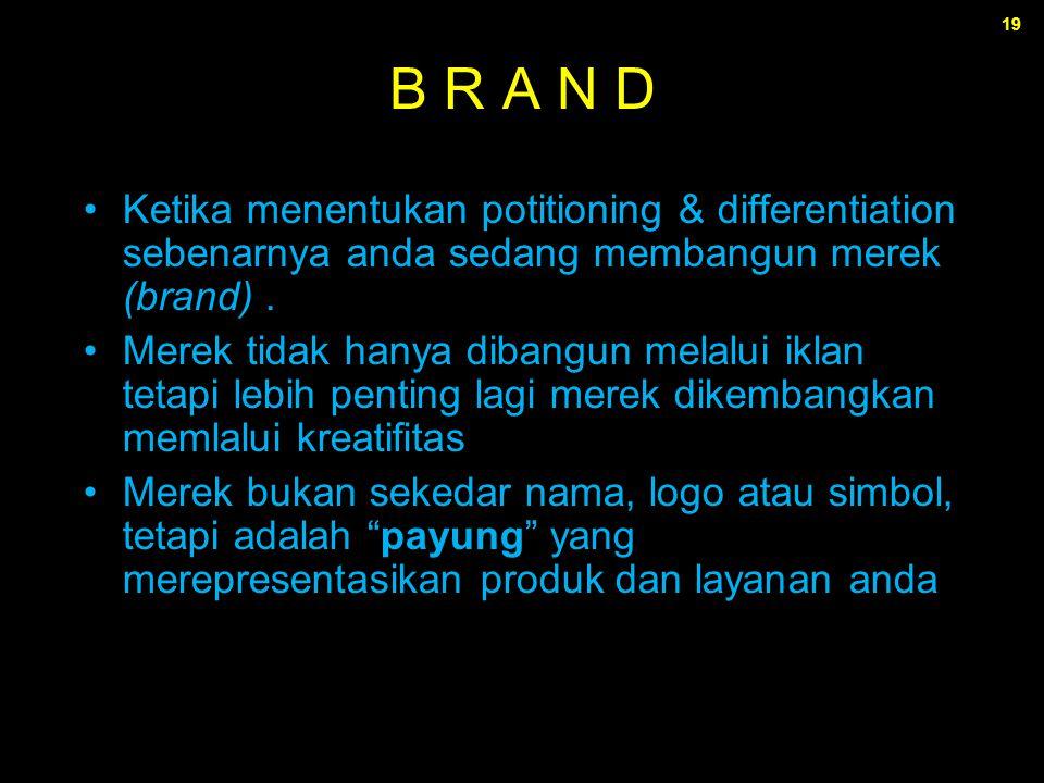 19 B R A N D Ketika menentukan potitioning & differentiation sebenarnya anda sedang membangun merek (brand). Merek tidak hanya dibangun melalui iklan