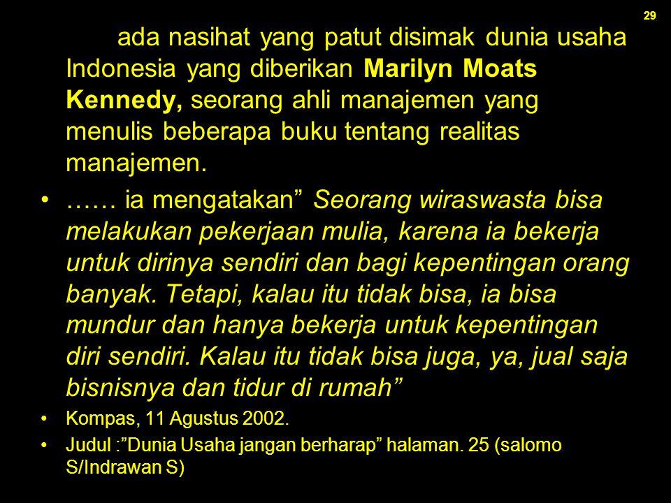 29 ……ada nasihat yang patut disimak dunia usaha Indonesia yang diberikan Marilyn Moats Kennedy, seorang ahli manajemen yang menulis beberapa buku tent