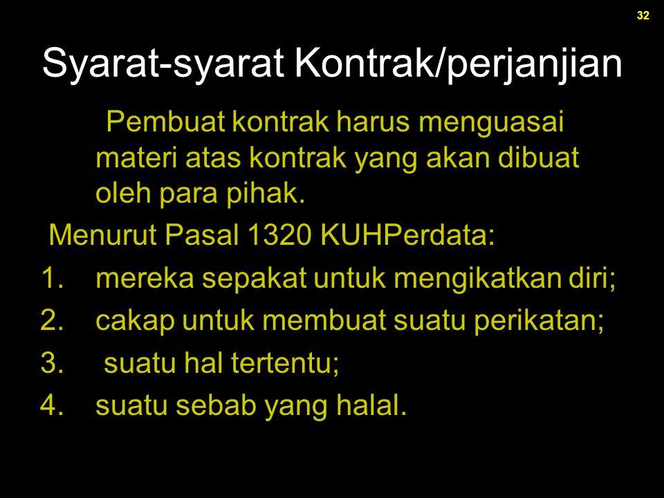 32 Syarat-syarat Kontrak/perjanjian Pembuat kontrak harus menguasai materi atas kontrak yang akan dibuat oleh para pihak. Menurut Pasal 1320 KUHPerdat