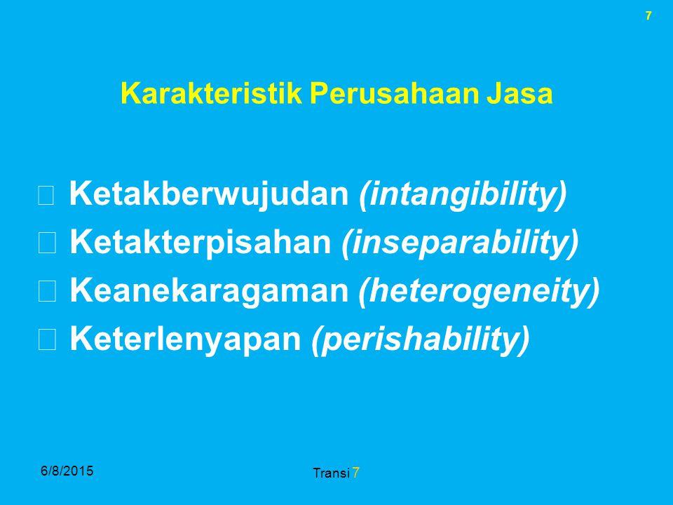 7 6/8/2015 Transi 7 Karakteristik Perusahaan Jasa  Ketakberwujudan (intangibility)  Ketakterpisahan (inseparability)  Keanekaragaman (heterogeneity